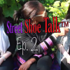Street Shoe Talk™: Ep. 2